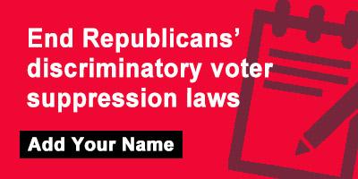 End Republicans' discriminatory voter suppression laws